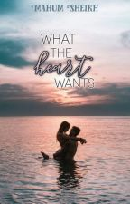 What the heart wants by mahumwrites