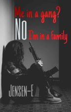 Me in a gang? No, I'm in a family  by Jensen-E