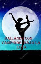 BAILANDO CON VAMPIROS BAJO LA LUNA <3 by FrankelysPerez
