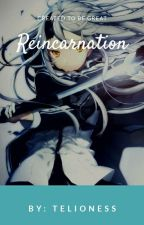 Reincarnation by TeLioness