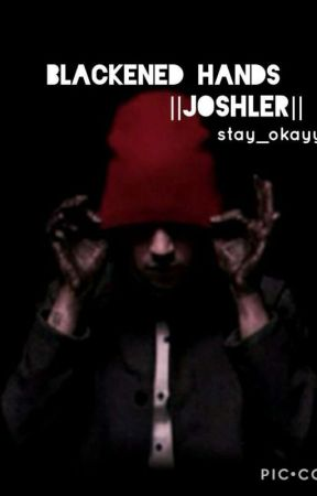 Blackened Hands {A Joshler Fanfic} by stay_okayy