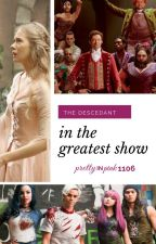 The Descendant in the Greatest Show♣ ∂εscεη∂αηтs and the greatest showman by prettyinpink1106
