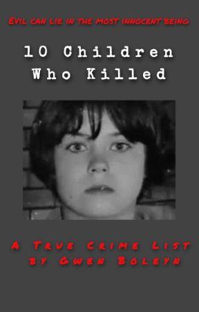 10 Children Who Killed - A true crime list | ✔️ by GwenBoleyn