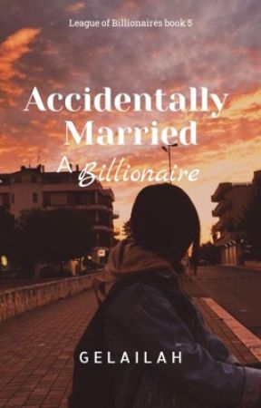 Accidentally Married a Billionaire(Completed) by Gelailah