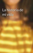 La historia de mi vida by rocioomoiss_