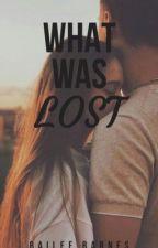 What Was Lost // (Harry Styles FanFic) by BaileeBarnesSC