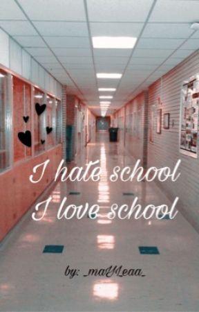 I hate school/I love school (1. sezona) by _maYLeaa_