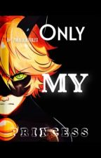Only my princess (COMPLETED)  by miraculoustales1