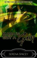 Kara's Got A Gun- Detroit: Become Human Fanfiction by RoseArt_Hearth