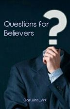 Questions for Believers by Darwins_Ark