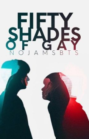 Fifty Shades of Gay [BXB Oneshots] by nojamsbts