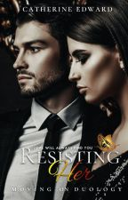 [Published in Amazon now] | Resisting Her (2# Moving On Duology) | SAMPLE ONLY by Catherine_Edward
