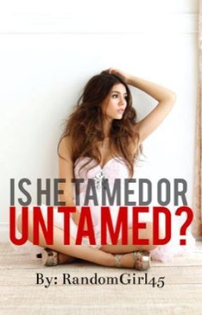 Is He Tamed Or Untamed Harry Styles Fanfiction by RandomGirl45