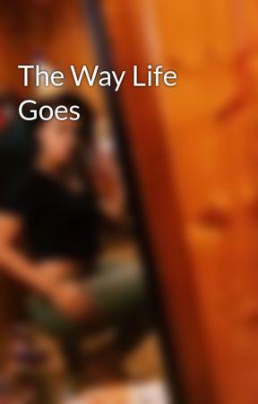 The Way Life Goes by nayathasavage