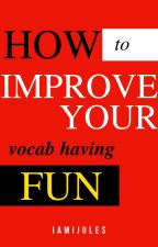HOW TO improve your vocabulary having fun! by iamijules