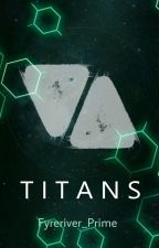 ◾ Titans ◾ by Fyreriver_Prime