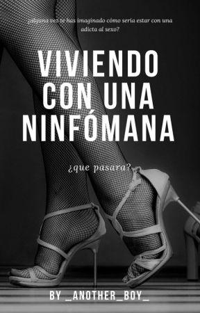 Viviendo con una Ninfómana [EN PROCESO] by _another_boy_