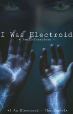 I Was Electroid [Discontinued] by FanficTrashBean
