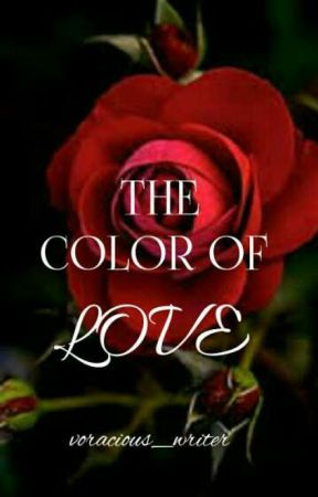 THE COLOR OF LOVE by voracious_writer