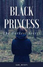 Black Princess:The Darkest Secret ~COMPLETED~ (BOOK 1) (UNDER MAJOR EDITING) by iam_mysti