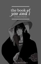 The Book of You and I || Uchiha Itachi by _FromKuroshiro_