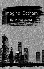 Imagina Gotham: by PucusWorld