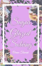Sugar-Glazed Solving   Completed by CuriousMastermind