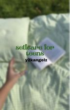 ↳ selfcare for teens **COMPLETED** by y2kangelz