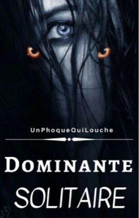 Dominante Solitaire. [TERMINÉ] by UnPhoqueQuiLouche