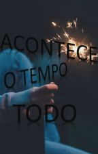 ACONTECE O TEMPO TODO by Sarinha_Rodriguees