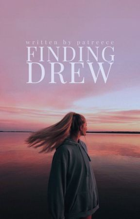 Finding Drew by writtenbypatreece