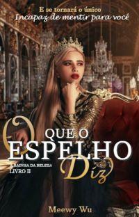 O Que o Espelho Diz - A Rainha da Beleza Livro II [NÃO REVISADO] cover