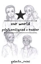 Our World ~ Hamilsquad x Reader {SLOW UPDATES} by galactic_roses
