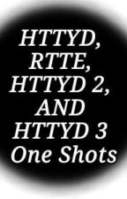 HTTYD, RTTE, HTTYD 2, AND HTTYD 3 One Shots {Requests Open} by Springwriter456