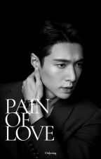 PAIN OF LOVE [COMPLETED]  oleh onlyxing