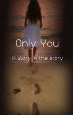 Only You..... (completed)  by pby_bong