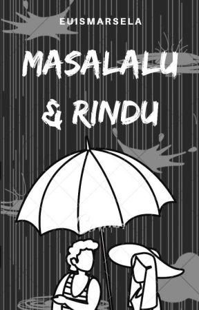 Masalalu & Rindu by 12sela_