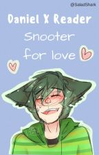Snooter for Love // Daniel x Reader by SaladShark