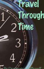 Travel Through Time by DeatheaterHufflepuff