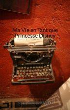 Ma Vie en Tant que Princesse Disney by MoonWolf0902