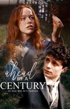 AHEAD BY A CENTURY - ANNE WITH AN E by Lbbyrose
