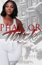Phat or Thick||Revamped  by jaystoriess