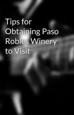 Tips for Obtaining Paso Robles Winery to Visit by guidedtoursstar10