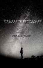 Siempre te recordare by Jessy8018