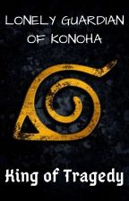 Lonely Guardian of Konoha by _King_Of_Tragedy_