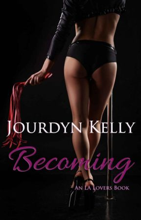 Becoming (An LA Lovers Book) - ONE chapter by JourdynKelly