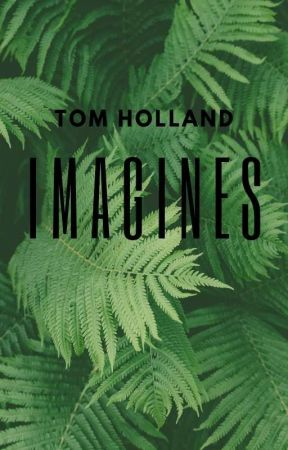 Tom Holland Imagines by AestheticxHolland