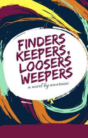 Finders Keepers, Loosers Weepers by nauraini