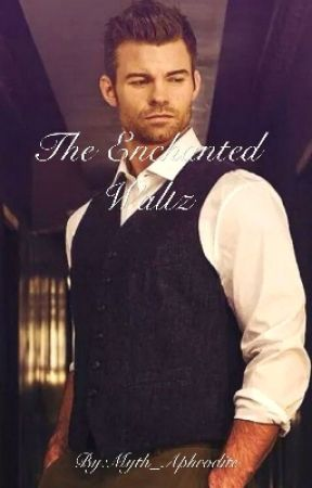 The Enchanted Waltz- An Elijah Mikaelson Fanfiction by Myth_Aphrodite