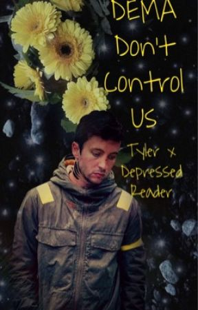 •DEMA Dont Control Us•Tyler x Depressed Reader• by QuenchedWithTrench
